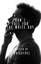 Don't Fall For The White Boy by kaiadevoe