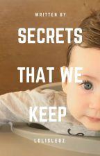 Secrets That We Keep by lolisledz