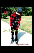 Mi crush es un idiota by AlanisDavila