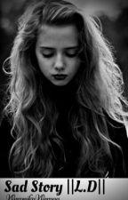 Sad Story   L.D   by WeronikaWeraaa