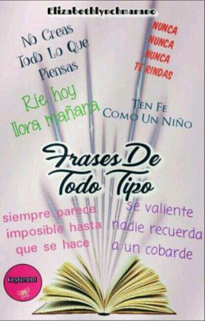 Frases De Todo Tipo by Elizabethlynchmarano
