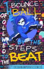The Bounce Of The Ball Followed By The Steps To The Beat-Dancetale!Sans x Reader by eridanamporascience8