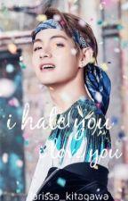 •I Hate You, I Love You•   ✲Kim Taehyung - shortfic✲ by larissa_kitagawa
