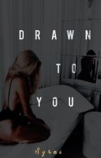 Drawn To You by SyraiAngeliqueMoore