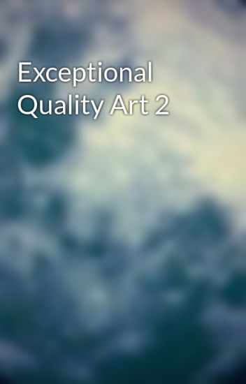 Exceptional Quality Art 2
