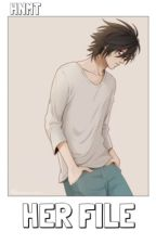 L Lawliet X Reader~ Her File:[Death Note] by HumanityNeedsMoreTea