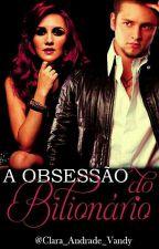 A Obsessão Do Bilionário  by Clara_Andrade_