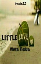 Little Love (Cinta Kedua)  by irnais22