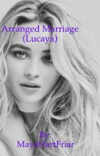 Arranged Marriage (A Lucaya Fanfiction) by MayaHartFriar