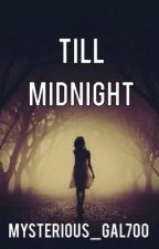 Till Midnight by Mysterious_gal700