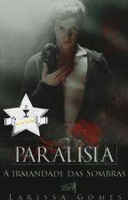 Paralisia - A Irmandade das Sombras by steampunkedworld