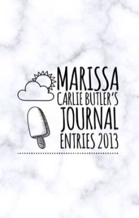 Marissa Carlie Butler's Journal Entries 2013  by 27_Marissa_27