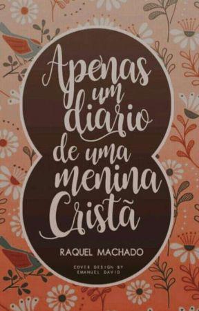 Apenas um Diário de uma menina Cristã. by RaquellMachadoo