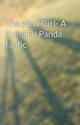 The New Girl- A Kung Fu Panda fanfic by Itzacountrygirly