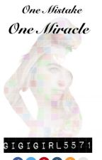 One Mistake~One Miracle by GigiGirl5571