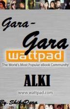 GARA-GARA WATTPAD (ALKI) by ShikaDara