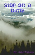 Stop on a Dime by AuntTressa