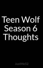 Teen Wolf Season 6 Thoughts by JustMe52