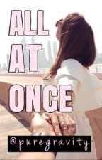 All At Once by puregravity