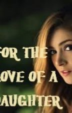For the Love of a Daughter by EELICH