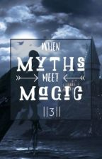 When Myths meet Magic || 3 by Yournormalpjofangirl