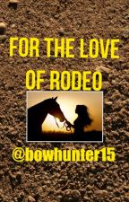 For The Love of Rodeo by bowhunter15