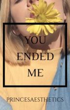 You Ended Me • E.D by urbanhuntiedolan