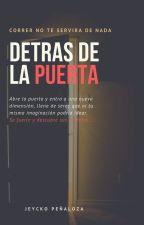 DETRAS DE LA PUERTA. by JeyckoVelazco