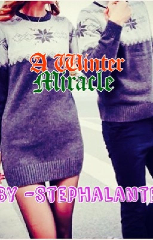 A Winter Miracle (Short Story) Completed by Stephalante