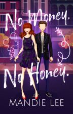 No Money, No Honey (COMPLETE) by Mandie_Lee