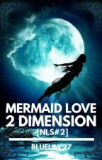 Mermaid Love 2 Dimension  by BlueLily27