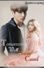 Tomorrow Will Surely  Come by princessjung4