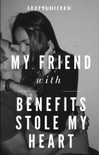 My Friend with Benefits Stole My Heart (COMPLETED) by GoopyUnicorn