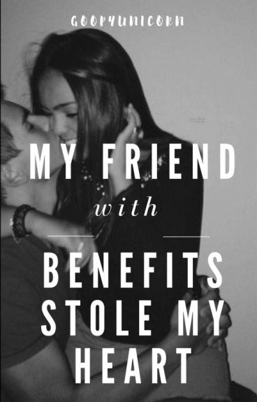 My Friend with Benefits Stole My Heart