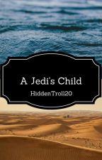A Jedi's Child (Star Wars Fanfic) by HiddenTroll20