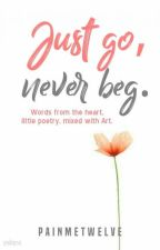 Just Go, Never Beg by painmetwelve
