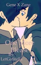 One More Please /Gene x Zane Fanfic/Book 1 by LetGoStella