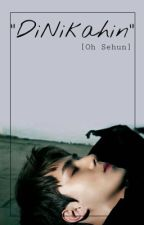 Dinikahin -Oh Sehun- by yehetosh