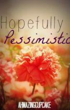 Hopefully Pessimistic by ahmazingcupcake