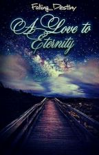A Love To Eternity by Falling_Destiny