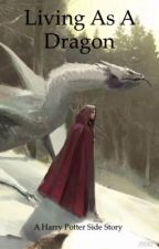 Living as a Dragon (a Harry Potter side story) by That_one_weird_Nerd