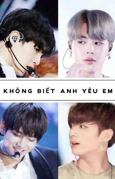 [KookTae][YoonMin][Huấn Văn] Không Biết Anh Yêu Em