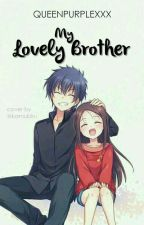 My Lovely Brother [COMPLETED] by queenpurplexxx