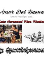Amor Del Bueno (Love At First Sight ~ Part2) Luis Coronel Fan-Fiction  by groovyfanficss