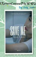 SAVE ME 4TIMES #ReviewcontesttheWWG by 0nly_Reader
