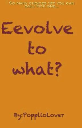 Eevolve to what? by PopplioLover