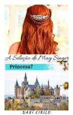 A Seleção de May Singer - Princesa? by DaniCir