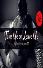 Take Me or Leave Me - A 10-Chapter Story (COMPLETE) by SummerGraceSg