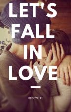 Let's Fall In Love (END) by DessyHutagalung