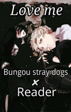Love me❣ - Bungou stray dogs X Reader by MikoFreak